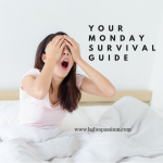 YOUR MONDAY SURVIVAL GUIDE