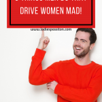 5 THINGS MEN DO THAT DRIVE US MAD!