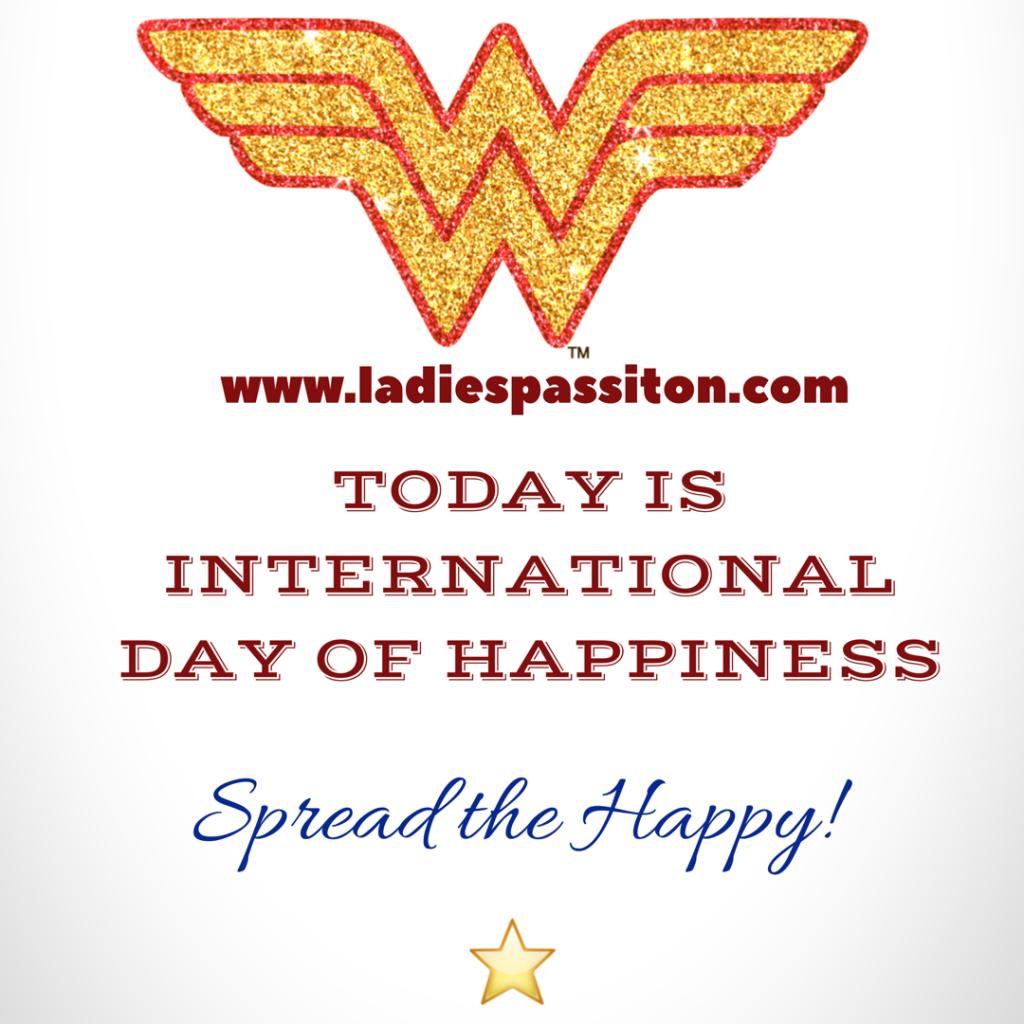 International Day Of Happiness/ www.ladiespassiton.com/ happiness quote